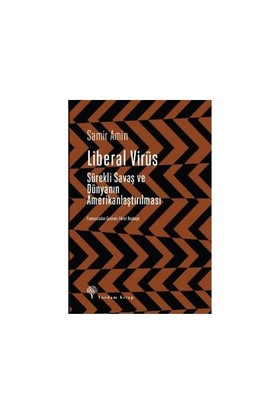 Liberal Virüs:Sürekli Savaş Ve Dünyanın Amerikanlaştırılması