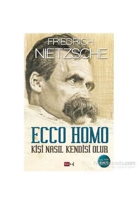 Ecco Homo - Kişi Nasıl Kendisi Olur - Friedrich Nietzsche