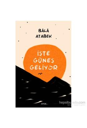İşte Güneş Geliyor-Bala Atabek