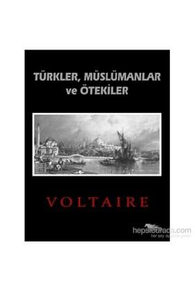 Türkler, Müslümanlar Ve Ötekiler-François Marie Arouet Voltaire