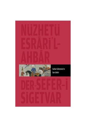 Nüzhet-İ Esrâr'Ül Ahyar Der Ahbâr-I Sefer-İ Sigetvar Sultan Süleyman'In Son Seferi-Kolektif