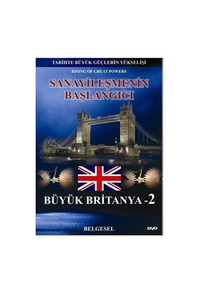 Sanayileşmenin Başlangıcı: Büyük Britanya 2 (Tarihte Büyük Güçlerin Yükselişi)
