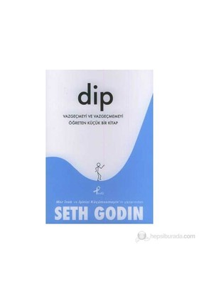 Dip Vazgeçmeyi Ve Vazgeçmemeyi Öğreten Küçük Bir Kitap-Seth Godin