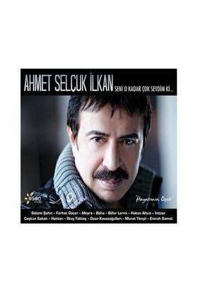 Ahmet Selçuk İlkan - Seni O Kadar Çok Sevdim Ki