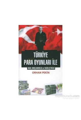 Türkiye Para / Kur Oyunları İle Nasıl Borçlandırıldı Ve Fakirleştirildi-Orhan Pekin