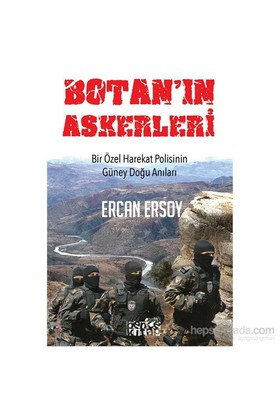 Botan'ın Askerleri - Bir Özel Harekat Polisinin Güney Doğu Anıları - Ercan Ersoy