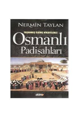 Osmanlı Padişahları - (Yaşanmış İlginç Hikayelerle)-Nermin Taylan