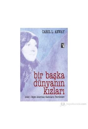 Bir Başka Dünyanın Kızları - (İslam'I Seçen Amerikalı Kadınların Tecrübeleri)-Carol L. Anway