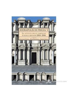 Hierapolis Di Frigia V - Le Attività Delle Campagne Di Scavo E Restauro 2004-2006-Kolektif