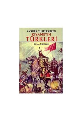 Avrupa Türkleşirken Kıyametin Türkleri-Orhan Dündar