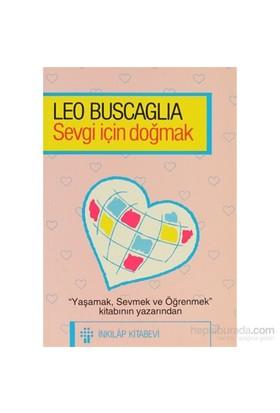 Sevgi İçin Doğmak-Leo Buscaglia