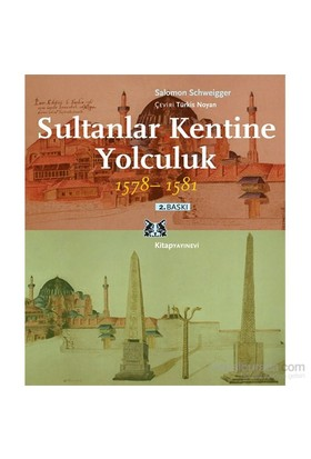 Sultanlar Kentine Yolculuk 1578 - 1581-Salomon Schweigger