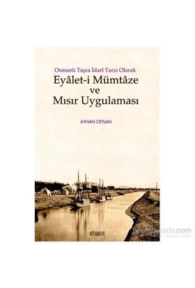 Osmanlı Taşra İdari Tarzı Olarak Eyalet-İ Mümtaze Ve Mısır Uygulaması-Ayhan Ceylan