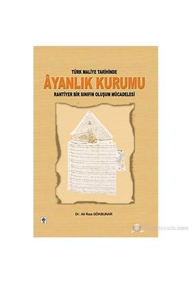 Türk Maliye Tarihinde Ayanlık Kurumu (Rantiyer Bir Sınıfın Oluşum Mücadelesi)-Ali Rıza Gökbunar