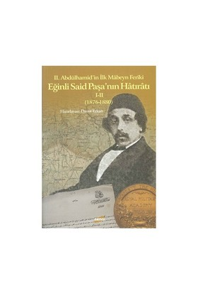 II.Abdülhamid'in İlk Mâbeyn Feriki Eğinli Said Paşa'nın Hâtıratı I-II (1876-1880) - Davut Erkan