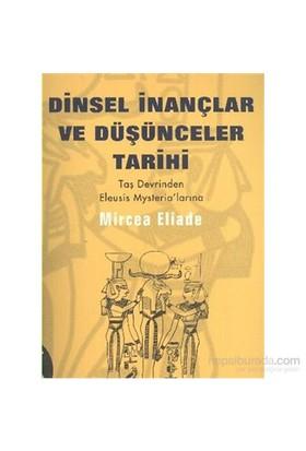 Dinsel İnançlar Ve Düşünceler Tarihi 1: Taş Devrinden Eleusis Mysterialarına-Mircea Eliade