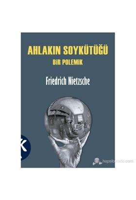 Ahlakın Soykütüğü - Bir Polemik - Friedrich Wilhelm Nietzsche