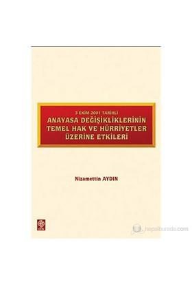 3 Ekim 2001 Tarihli Anayasa Değişikliklerinin Temel Hak Ve Hürriyetler Üzerine Etkiler-Nizamettin Aydın