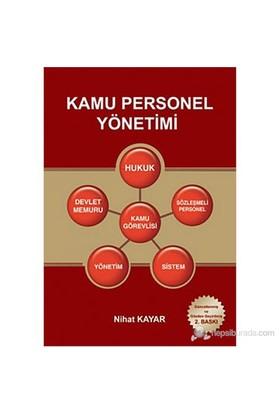 Kamu Personel Yönetimi (Hukuk - Devlet Memuru - Kamu Görevlisi - Sözleşmeli Personel - Yönetim - Sistem) - Nihat Kayar