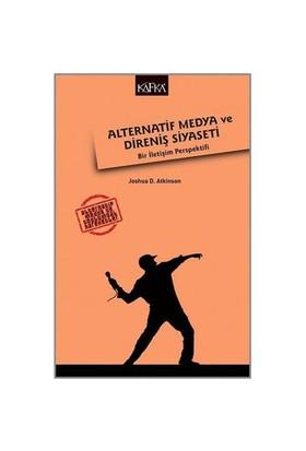 Alternatif Medya Ve Direniş Siyaseti: Bir İletişim Perspektifi-Joshua D. Atkinson
