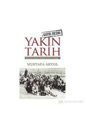 Gayri Resmi Yakın Tarih - Mustafa Akyol