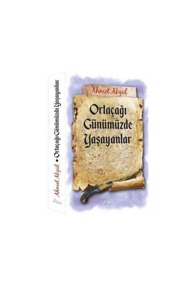 Ortaçağı Günümüzde Yaşayanlar-Ahmet Akgül