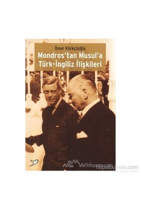 Mondros'Tan Musul'A Türk-İngiliz İlişkileri-Ömer Kürkçüoğlu