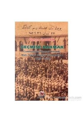 Geçmişe Bakmak Cumhuriyet Dönemi İktisadi, Mali, Siyasi Olaylar Kronolojisi 1920-2000 (Ciltli)-Özhan Uluatam