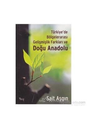 Türkiye'De Bölgelerarası Gelişmişlik Farkları Ve Doğu Anadolu-Sait Aşgın