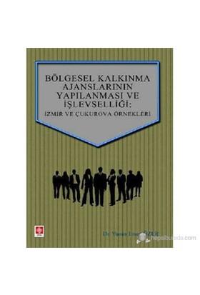 Bölgesel Kalkınma Ajanslarının Yapılanması ve İşlevselliği (İzmir ve Çukurova Örnekleri)