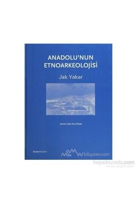 Anadolu'nun Etnoarkeolojisi (Ciltli)