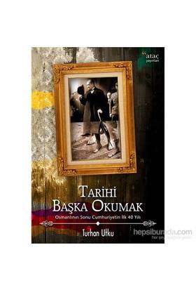 Tarihi Başka Okumak Osmanlı'Nın Sonu Cumhuriyetin İlk 40 Yılı-Turhan Utku