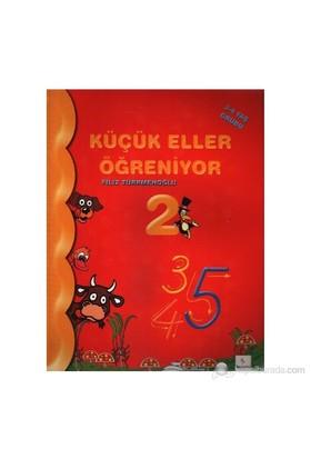 Küçük Eller Öğreniyor-2 (3-4 Yaş Grubu) - Filiz Türkmenoğlu