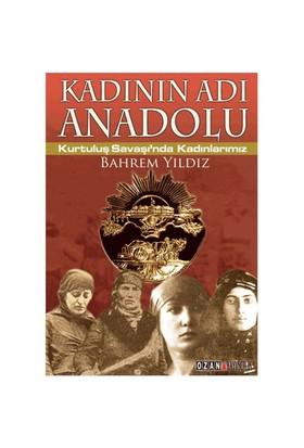 Kadının Adı Anadolu - Kurtuluş Savaşı'nda Kadınlarımız - Bahrem Yıldız