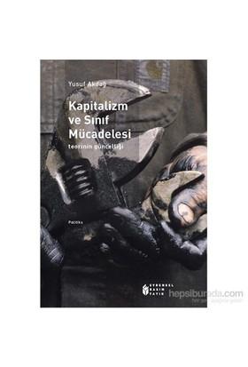 Kapitalizm Ve Sınıf Mücadelesi - Teorinin Güncelliği-Yusuf Akdağ