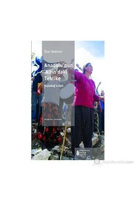 Anadolu'Nun Altın'Daki Tehlike - (Kışladağ'A Ağıt)-Özer Akdemir