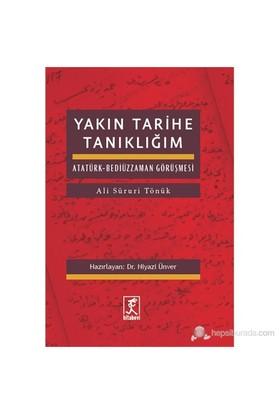 Yakın Tarihe Tanıklığım - Atatürk Bediüzzaman Görüşmesi-Ali Süruri Tönük