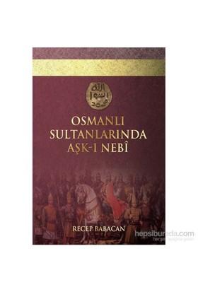 Osmanlı Sultanlarında Aşk-I Nebi-Recep Bababacan
