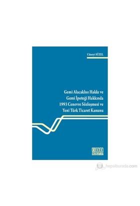 Gemi Alacaklısı Hakkı Ve Gemi İpoteği Hakkında 1993 Cenevre Sözleşmesi Ve Yeni Türk Ticaret Kanunu-Cüneyt Süzel