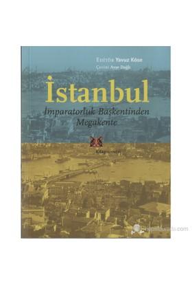 İstanbul - İmparatorluk Başkentinden Megakente - Yavuz Köse