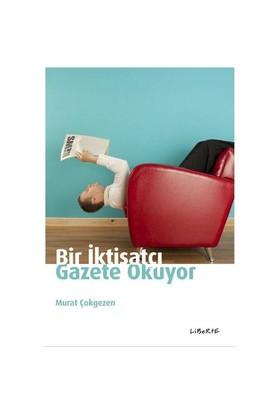 Bir İktisatçı Gazete Okuyor-Murat Çokgezen