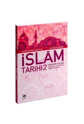 İslâm Tarihi 2 - Türkler Ve İslâm (Selçuklular, Haçlı Seferleri, Moğollar Ve Sonrası) *-Ziya Nur Aksun