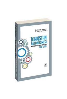"""Türkistan Bütünleşmesi """"Merkezi Asya'Da Birlik Arayışları 1991-2001""""-Sanat K. Kuşkumbayev"""