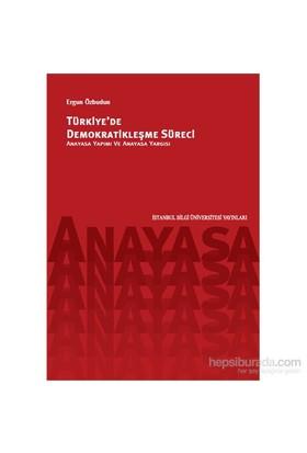 Türkiye'De Demokratikleşme Süreci - Anayasa Yapımı Ve Anayasa Yargısı-Ergun Özbudun