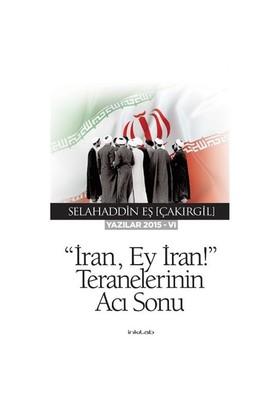 İran Ey İran! Teranelerinin Acı Sonu-Selahaddin Eş Çakırgil