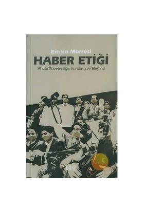 Haber Etiği/ Ahlaki Gazeteciliğin Kuruluşu Ve Eleştiricisi-Enrico Morresi