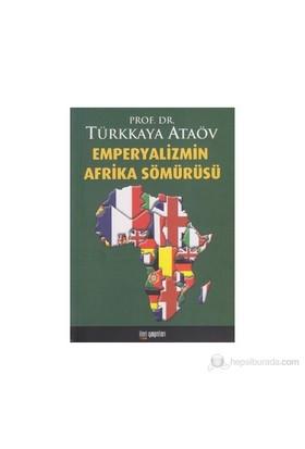 Emperyalizmin Afrika Sömürüsü - Türkkaya Ataöv