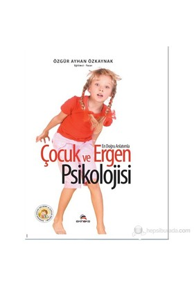 En Doğru Anlatımla Çocuk Ve Ergen Psikolojisi-Özgür Ayhan Özkaynak