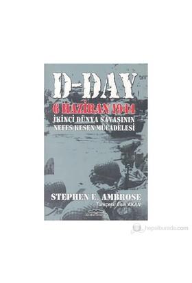 D-Day 6 Haziran 1944 İkinci Dünya Savaşının Nefes Kesen Mücadelesi-Stephen E. Ambrose