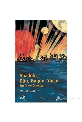 Anadolu: Dün, Bugün, Yarın Tarih Ve Devrim-Deniz Adalı